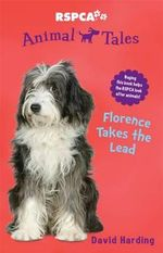 Florence Takes the Lead : RSPCA Animal Tales : Book 10 - David Harding