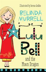 Lulu Bell and the Moon Dragon : Lulu Bell Series - Belinda Murrell