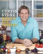What's for Dinner? (Signed Copies Available- for a limited time only!) : Delicious Recipes for a Busy Life - Curtis Stone