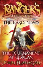 The Tournament at Gorlan -  Pre-order Your Signed Copy!* : Rangers Apprentice The Early Years : Book 1 - John Flanagan