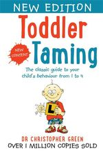 Toddler Taming : The Classic Guide to Your Child's Behaviour From 1 to 4 - Christopher Green