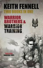 Warrior Brothers Warrior Training Bind-Up :  The Making of an Australian SAS Soldier - Keith Fennell