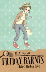 Girl Detective - Signed Copies Available!* : Friday Barnes : Book 1 - R.A. Spratt