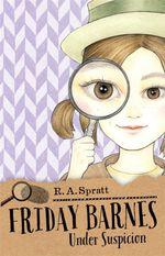 Friday Barnes 2 : Under Suspicion - R.A. Spratt
