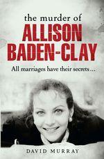 The Murder of Allison Baden-Clay - David Murray