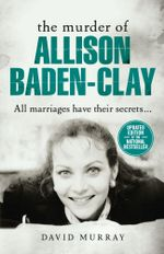 The Murder of Allison Baden-Clay - David Murray