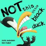 Not This Little Black Duck - Mark Svendsen