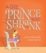 The Prince Who Shrank - Kylie Fornasier