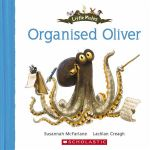 Organised Oliver : Little Mates - Susannah McFarlane