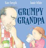 Grumpy Grandpa - Kate Forsyth