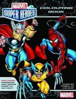 Marvel Super Heroes Colouring Book : Marvel Super Heroes Colouring Book - Marvel Comics Staff