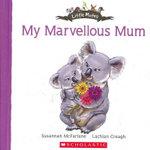 My Marvellous Mum : Little Mates - Susannah McFarlane