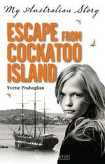 Escape from Cockatoo Island : My Australian Story - Yvette Poshoglian