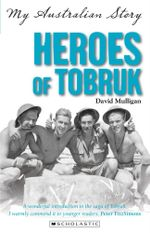 Heroes of Tobruk : My Australian Story - David Mulligan