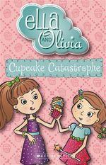 Ella and Olivia : #1 Cupcake Catastrophe - Yvette Poshoglian