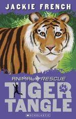 Tiger Tangle : Animal Rescue Series : Book 3 - Jackie French