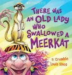 There Was an Old Lady Who Swallowed a Meerkat - P. Crumble