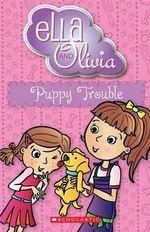 Puppy Trouble : Ella and Olivia Series : Book 5 - Yvette Poshoglian