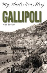 Gallipoli : My Australian Story - Alan Tucker