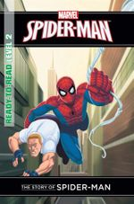 The Story of Spider-Man : Marvel Ready to Read Level 2