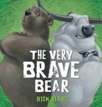 The Very Brave Bear : Book 3 - Nick Bland