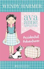 Accidental Adventurer : Ava Anne Appleton Series : Book 1 - Wendy Harmer