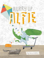 Hurry Up Alfie - Anna Walker