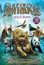 Wild Born : Spirit Animals : Book 1 - Brandon Mull