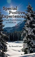 Special Positive Experiences : From Youthfulness to WEACH - Ronald R Lee