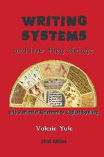 Writing Systems - How They Change and the Future of Spelling : Clinical and Legal Standards of Care - Valerie Yule