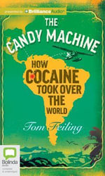 The Candy Machine : How Cocaine Took Over the World - Tom Feiling