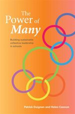 The Power of Many : Building Sustainable Collective Leadership in Schools - Patrick Duignan