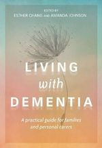 Living With Dementia : A Practical Guide for Families and Their Carers