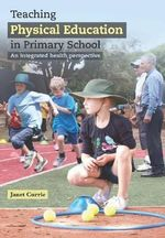 Teaching Physical Education in Primary School : The Art and the Science - Janet L. Currie
