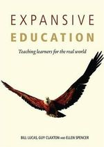 Expansive Education : Teaching Learners fo the real world - Bill Lucas