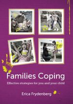 Families Coping : Effective Strategies for You and Your Child - Erica Frydenberg
