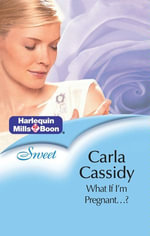 What If I'M Pregnant...? : The Pregnancy Test Book 1 - Carla Cassidy