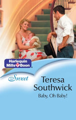 Baby, Oh Baby! : If Wishes Were... Book 1 - Teresa Southwick
