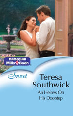 An Heiress On His Doorstep : If Wishes Were... Book 3 - Teresa Southwick