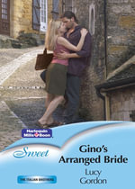 Gino's Arranged Bride : The Italian Brothers Book 2 - Lucy Gordon