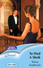 To Wed A Sheik : Desert Brides Book 3 - Teresa Southwick