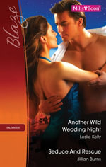 Blaze Duo/Another Wild Wedding Night/Seduce And Rescue - Leslie Kelly