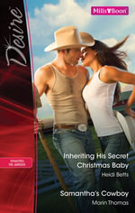 Desire Duo/Inheriting His Secret Christmas Baby/Samantha's Cowboy - Heidi Betts