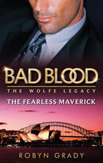 The Fearless Maverick : Bad Blood : The Wolfe Legacy : Book 4 - Robyn Grady