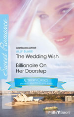 Ally Blake Author Favourites / The Wedding Wish / Billionaire On Her Doorstep - Ally Blake
