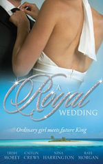 A Royal Wedding/The Storm Within/The Reluctant Queen/The Ordinary King/The Prince's Forbidden Love : The Storm Within / the Reluctant Queen / the Ordinary King / the Prince's Forbidden Love - Trish Morey