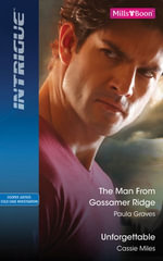 Intrigue Duo/The Man From Gossamer Ridge/Unforgettable - Paula Graves