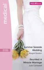 Medical Duo / Summer Seaside Wedding / Reunited : A Miracle Marriage - Abigail Gordon