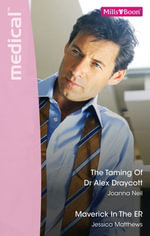 Medical Duo/The Taming Of Dr Alex Draycott/Maverick In The Er - Joanna Neil