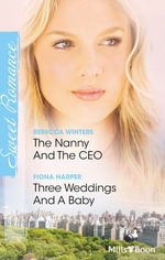 Sweet Romance Duo / The Nanny And The Ceo / Three Weddings And A Baby - Rebecca Winters